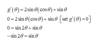 g (e) 2 sin(cose)+sin 0 0-2 sin e(cose)+ sin e [set g' (e)-o] 0 sin 20sin e -sin 20 sin e