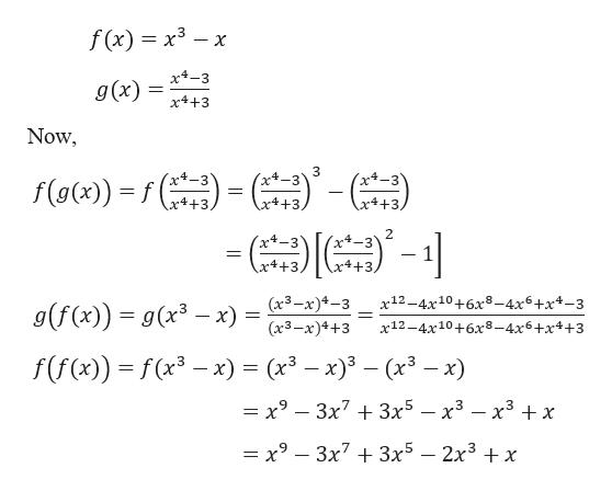 f (x) x3x x-3 g(x) x4+3 Now )'- (x+-3 (xt-3Y x4+3. f(o) x4 +3 x4+3 2 x-3 x4 +3, x4+3, g(f (x)) = g(x3 - x) = (3-x)4-3 (3-x)4+3 x12-4x10+6x8-4x6+x4-3 x12-4x10+6x8-4x6+x4+3 f(f(x)) f(x-x) = (x3 - x)3- (x3 — х9 — Зх7 + Зx5 — х3 — х3 +x — х9 — Зх7 + Зx5 — 2х3 + х
