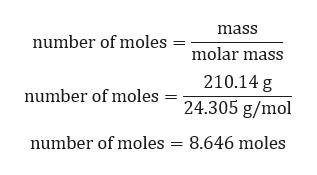 mass number of moles molar mass 210.14 g number of moles 24.305 g/mol number of moles 8.646 moles