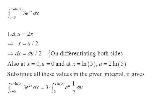 x=In{5) 3e2 dx Let u 2x x=u/2 du /2{On differentiating both sides dr Also at x 0,u = 0 and at x = In (5),u = 2ln(5 Substitute all these values in the given integral, it gives 1 21n(5) edu 2 x=In(5) 3e2 dx 3