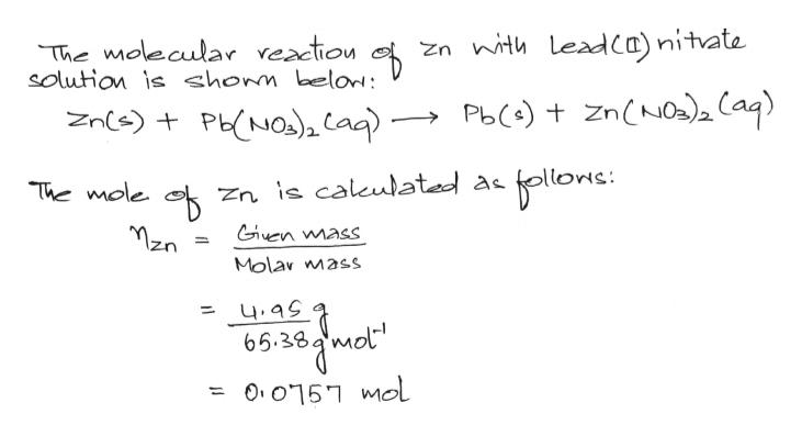 The molecular reaction solution is shonn belon zn nith Leadca)nitvate Pb()+ znCNo) (aq) Znis)PhNO)2 Ca Sllone: is calculated a The mole Zn Ciuen wass Mzn Molar mass u৭৭ 65.38 O, O15 mol
