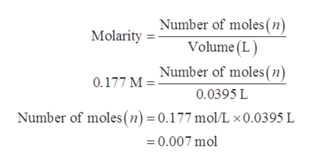 Number of moles (n) Volume (L Number of moles (n) Molarity 0.177 M = 0.0395 L Number of moles (n) = 0.177 mol/L x0.0395 L 0.007 mol