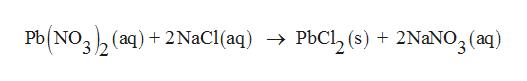 Pb(NO32 (a) Pb NO (aq) 2 NaCl (aq) - PbCl2 (s) 2NaNO2 (aq) 3