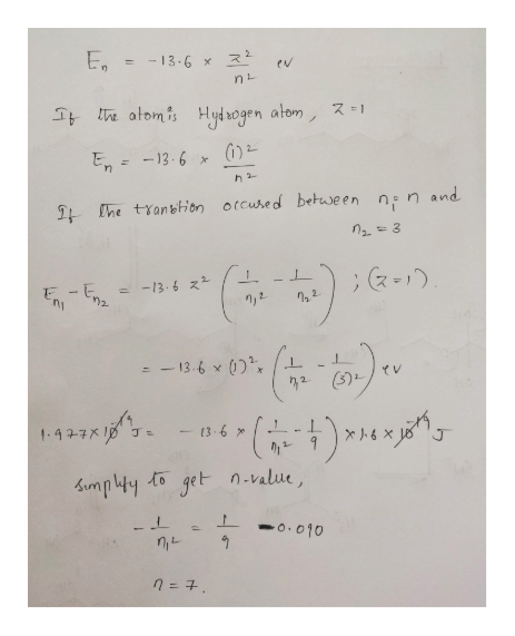 - 13-6 x z2 ev ni Ittve atomis Hydaogen atom En -13.6 The tyanbHon orcused between nn and ; -) - 13.6 2 -13.6 x 0) Y V 2 ) ues 13 -6 1477 to get n.value, -0. oj0 =7