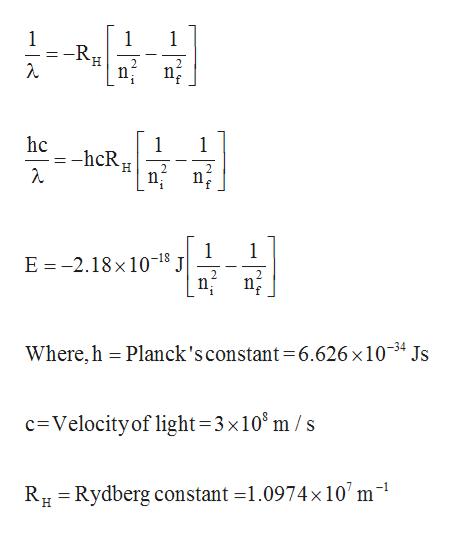 1 -RH 1 1 hc 1 1 -hcR 2 n 1 E -2.18x 10-18 J 1 2 2 n Where,h Planck's constant =6.626 x 10-34 Js c Velocity of light=3x105 m / s RHRydberg constant =1.0974 x 10' m