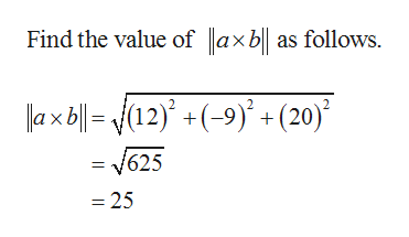 Find the value of laxb|| as follows. ax b=(12) +(-9)+ (20) = 625 - 25