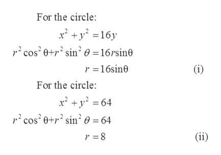 For the circle: x2y16y cos20+2 sin 0= 16rsin0 (i) r 16sine For the circle: cos20+2 sin2 0 = 64 (ii) r 8