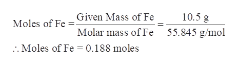 Given Mass of Fe 10.5 g Moles of Fe 55.845 g/mol Molar mass of Fe . Moles of Fe = 0.188 moles