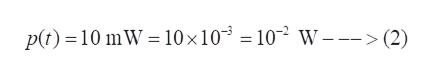 p(t) 10 mW 10 x 10 = 102 W ->(2)