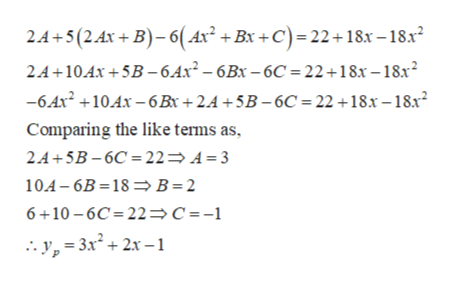 24+5(2.Ax+ B)-6(Ax + Bx+C)22+18x -18x 2A+104x+5B-6.4x2- 6Bx -6C 22+18x-18x2 -64x210.4x-6 Bx +2.4+5B-6C = 22 +18x-18x2 Comparing the like terms as, 2.4+5B-6C 22 A =3 10.4-6B 18B =2 6+10-6C 22>c =-1 y,3x +2x -1