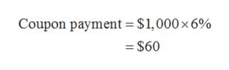Coupon payment = $1,000 x 6% =$60
