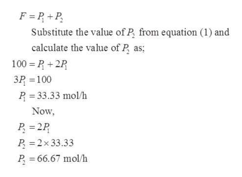F P+P Substitute the value of P from equation (1) and calculate the value of P as 100 P2P 3P 100 P 33.33 mol/h = Now P 2P P 2x 33.33 P 66.67 mol/h