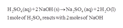 H SO.(aq)+2 NaOH (s)-Na SO. (aq)+2H20 1mole of H SO reacts with 2 molesof N2OH
