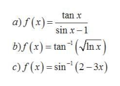 tan x a)f(x) sin x -1 b)f (x)= tanVlnx c)f (x) sin(2-3x)