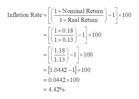 1+Nominal Returm -1x 100 Inflation Rate 1+Real Return 1 0.18 -1x100 1 0.13 1.18 -1x100 1.13 =[1.0442-1]x 100 0.0442 x100 = 4.42%