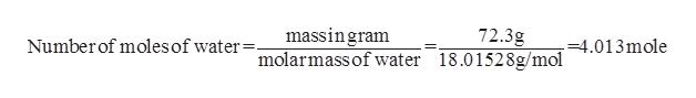 massingram molarmass of water 18.0152 8g/mol 72.3g = 4.013mole Numberof moles of water=.