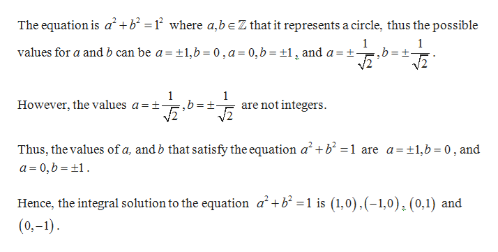 The equation is a2+b = where a,beZ that it represents a circle, thus the possible 1 1 values for a and b can be a and a = t 1,b 0,a= 0,b =1 1 1 are not integers However, the values a = t- Thus, the values of a, and b that satisfy the equation a a 0, b 1 +b = 1 are a=1,b 0, and Hence, the integral solution to the equation a2+b =1 is (1,0),(-1,0). (0,1) and (0,-1) _