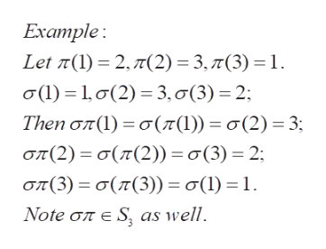 Εναηple: Let π( 1) - 2, π(2) = 3, π (3) = 1. σ1)-1σ(2) = 3, σ(3) = 2 Thern σπ1)= σ(π(1) = σ(2) = 3 σπ(2)- σ(π(2)) = σ(3) - 2 σπ(3) - σ(π(3)) = σ(1) = 1. Note σπε S, as well