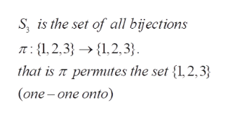 S is the set of all bijections T: 1,2,3 ,2,3} that is permtes the set {1,2,3} (one -one onto)