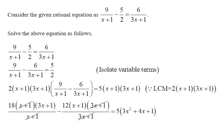 5 Consider the given rational equation as 2 3x1 Solve the above equation as follows 9 5 2 3x1 x +1 9 5 (Isolate variable terms) x +1 3x1 2 9 2(x+1)(3x1) 6 -5(x +1) (3x +1) ( LCM-2(x +1)(3x +1) 18(x(3x+1) 12(* +1)(3*1) _5(3x + 4x + 1) x+1)3x- =5(3x 24x T