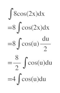 8cos(2x)dx -8 Jcos(2x)dx 8 fcos(u) du 2 cos(u)du 2 4 cos(u)du