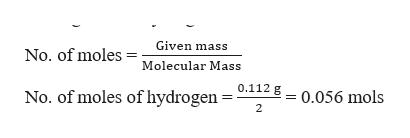 Given mass No. of moles Molecular Mass 0.112 g No. of moles of hydrogen 0.056 mols 2