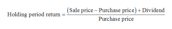 (Sale price - Purchase price)+Dividend Purchase price Holding period return