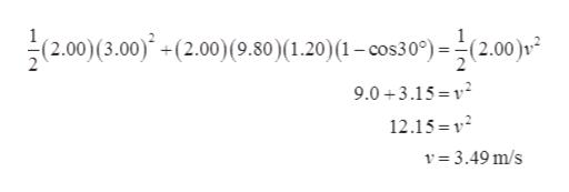 (2.00)(3.00)(2.00) (9.80)(1.20) (1 -cos30) -(2.00) 9.0+3.15= 12.15 v 3.49 m/s