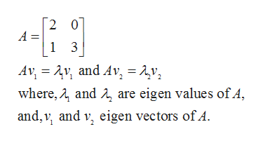 2 0 A = 13 Av, v, and Av, = 1v where, , and are eigen values of A and, v and v, eigen vectors of A