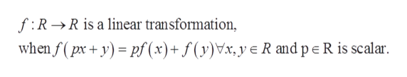 f RR is a linear transformation, when f (px+ypf (x)+f(y)Vx,ye R and pe R is scalar