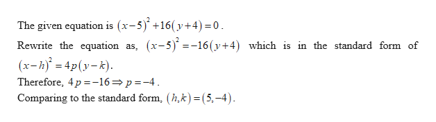 (x-5)+16(y+4)= 0 The given equation is (x-5 Rewrite the equation as, (x-5) =-16(y+4) which is in the standard form of (x-h 4py-k) Therefore, 4p -16p-4 Comparing to the standard form, (h,k) = (5,-4)