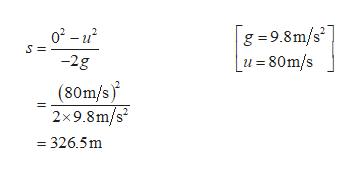 g 9.8m/s _u =80m/s o2-u2 S = -2g (80m/s 2x9.8m/s =326.5m