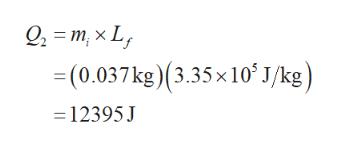 Q2=m,x L (0.037kg) 3.35x10 J/kg) 12395 J