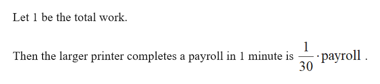 Let 1 be the total work - раyroll . 30 Then the larger printer completes a payroll in 1 minute is
