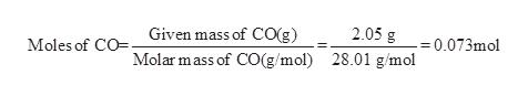 Moles of CO Given mass of CO(g) Molar mass of CO(g/mol) 2.05g 0.073mol 28.01 g/mol