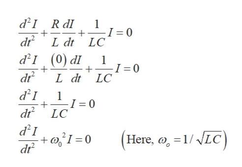 d21 R dI 1 I 0 LC dt L dt d2I (0) d dr I 1 -I = 0 + L dt LC d21 1 I 0 LC d21 +I0 dr (Here, o, 1/NLC