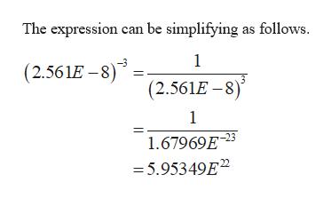 The expression can be simplifying as follows 1 (2.561E-8) (2.561E-8) 1 1.67969E3 - 5.95349E2