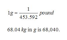 1 рound 1g = 453.592 68.04 kg in g is 68,040.