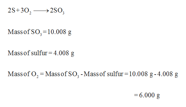 ->2SO 2S 302 Mass of SO 10.008 g Mass of sulfur =4.008 g Mass of SO -Mass of sulfur 10.008 g-4.008 g Mass of O -6.000 g