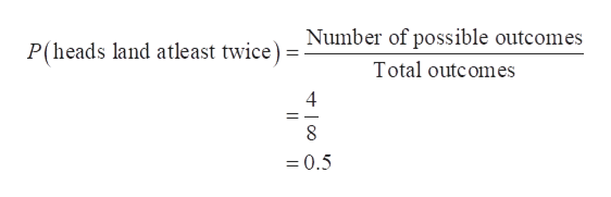 Number of possible outcomes P(heads land atleast twice) Total outcomes 4 8 0.5