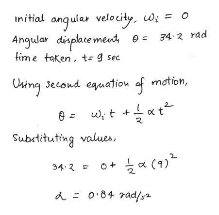 angular velocity wi Angular displace ment e= 34 2 rad lime taken, t- 9 sec O Ostng Jecond eauatiou motion, of ewt t Substituting values, 34 2 O (9) A = o84 rad/2