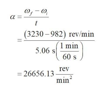 a = t (3230-982) rev/min 1 min 5.06 s 60 S rev 26656.13 2 min