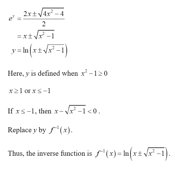 2xt4x2-4 2 = xt- y= In{x+vx -1 Here, y is defined when x2-120 x 21 or x1 If x-1 then x- /x2-10 Replace y by f(x) Thus, the inverse function is f(x)= In(xt Vx* -1