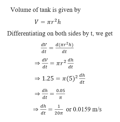 Volume of tank is given by Differentiating on both sides by t, we get d(πr2h) dv dt dt dV = Tr2n dt dt dh 1.25π 5) ? dt dh 0.05 dt dh 1 or 0.0159 m/s dt 20TT