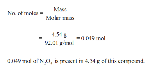 Mass No. of moles Molar mass 4.54 g 0.049 mol 92.01 g/mol 0.049 mol of N,04 is present in 4.54 g of this compound.