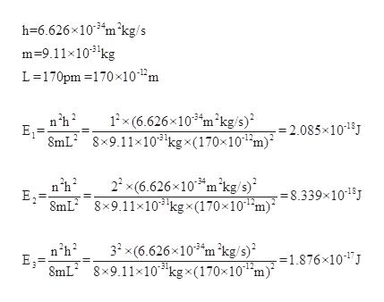 h-6.626x103 m2kg/s m9.11x103kg L-170pm 170x10^2m 1x (6.626x103 m2kg/s) 8mL2 8x9.11x103'kgx(170x101m) 2.085x101 E1 22 x(6.626x103m2kg/s) 8mL2 8x9.11x10 kgx(170x10 8.339x1013 E2 12 32 x(6.626x103 m 'kg/s) 8x9.11x103kgx(170x10 m1.876x10 E 8mL -12