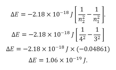 1 AE = -2.18 x 10 18 n3 1 1 -2.18 x 10-18 1 AE 32 42 AE 2.18 x 10 18J x (-0.04861) AE 1.06 x 10-19/.