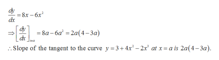 dy =8x - 6x2 dx dy =8a-6a 2a (4-3a) .Slope of the tangent to the curve y 3+4x2- 2x2 at x = a is 2a(4-3a) 1