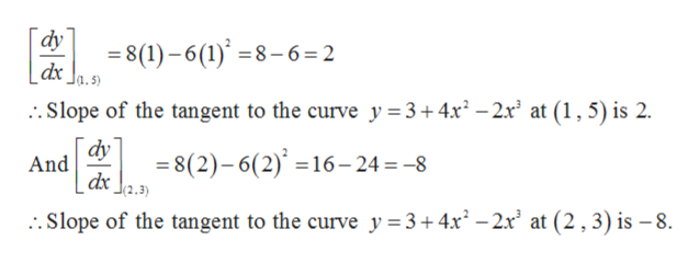 dy 8(1)-6(1)8-6=2 dr ..Slope of the tangent to the curve y = 3+4x2 -2x' at (1,5) is 2. dy And 8(2)-6(2)16-24 -8 . Slope of the tangent to the curve y 3+ 4x2 -2x' at (2,3) is - 8.