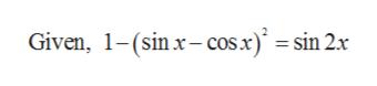Given, 1-(sinx-cos.x) = sin 2x